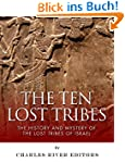 The Ten Lost Tribes: The History and...