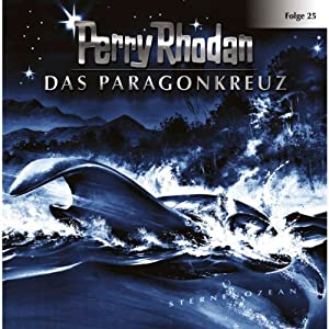 Das Paragonkreuz (Perry Rhodan Sternenozean 25) Hörspiel