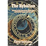 The Kybalion: A Study of The Hermetic Philosophy of Ancient Egypt and Greece ~ The Three Initiates