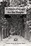 """Lewis Aron and Karen Starr, """"A Psychotherapy for the People: Towards a Progressive Psychoanalysis"""" (Routledge, 2013)"""