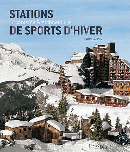 Stations de sports d'hiver : Urbanisme & architecture