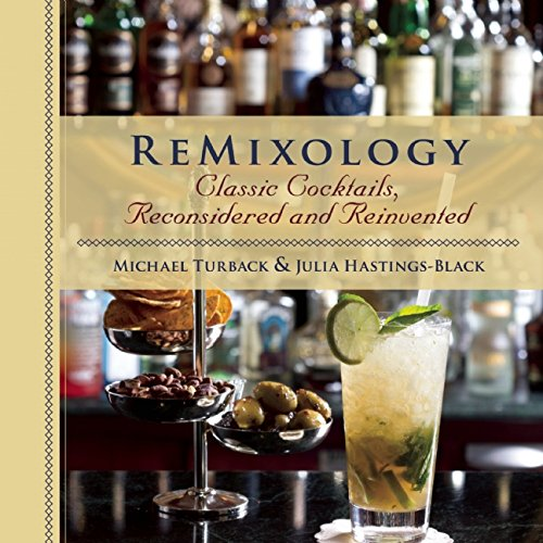 ReMixology: Classic Cocktails, Reconsidered and Reinvented by Julia Hastings-Black, Michael Turback