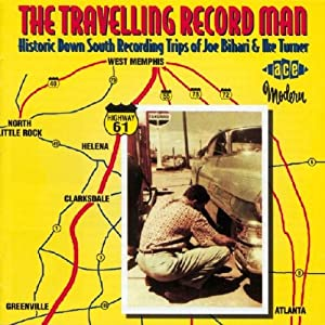 The Travelling Record Man: Historic Down South Recording Trips of Joe Bihari & Ike Turner