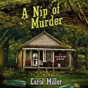 A Nip of Murder (       UNABRIDGED) by Carol Miller Narrated by Erin Bennett