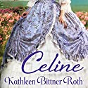 Celine Audiobook by Kathleen Bittner Roth Narrated by Loretta Rawlins