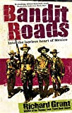 Bandit Roads: Into the Lawless Heart of Mexico (0349118345) by Richard Grant
