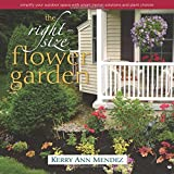 img - for The Right-Size Flower Garden: Simplify Your Outdoor Space with Smart Design Solutions and Plant Choices book / textbook / text book