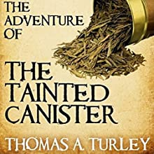 Sherlock Holmes and the Adventure of the Tainted Canister Audiobook by Thomas A. Turley Narrated by Steve White