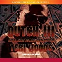 Dutch III: International Gangster Audiobook by Teri Woods Narrated by Ezra Knight