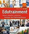 Edutrainment: Besser, schneller, einfacher lernen im Unternehmen (Dein Business)