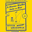 A Horse Walks into a Bar Audiobook by David Grossman, Jessica Cohen Narrated by Joe Barrett