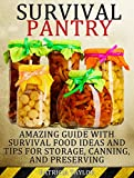 Survival Pantry: Amazing Guide with Survival Food Ideas and Tips for Storage, Canning and Preserving (Survival Pantry, Preppers Pantry, Prepper Survival)