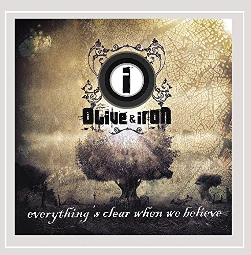 Olive & Iron - Everything's Clear When We Believe