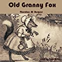Old Granny Fox Audiobook by Thornton W. Burgess Narrated by Tom S. Weiss