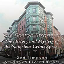 The Boston Strangler: The History and Mystery of the Notorious Crime Spree | Livre audio Auteur(s) : Zed Simpson,  Charles River Editors Narrateur(s) : Scott Clem