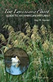 The Louisiana Coast: Guide to an American Wetland (Gulf Coast Books, sponsored by Texas A&M University-Corpus Christi)
