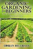 Organic Gardening For Beginners: Easily Start Your Own Healthy & Natural Garden: Backyard Organic Gardening, Raised Bed Gardening, Backyard Homestead (Urban Hillbilly Book 4)