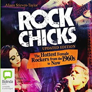 Rock Chicks: The Hottest Female Rockers from the 1960s to Now | [Alison Stieven-Taylor]