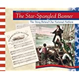 The Star-Spangled Banner: The Story Behind Our National Anthem (America in Words and Song)