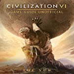 Civilization VI Game Guide Unofficial |  The Yuw