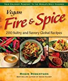 img - for Vegan Fire & Spice: 200 Sultry and Savory Global Recipes by Robertson, Robin (2008) Paperback book / textbook / text book