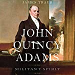 John Quincy Adams: Militant Spirit   James Traub