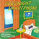 FREE: Goodnight Smartphone | Arianna Huffington