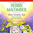 One Simple Act: Discovering the Power of Generosity (       UNABRIDGED) by Debbie Macomber Narrated by Beth DeVries