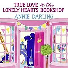 True Love at the Lonely Hearts Bookshop | Livre audio Auteur(s) : Annie Darling Narrateur(s) : Laura Kirman