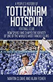 img - for A People's History of Tottenham Hotspur Football Club: How Spurs Fans Shaped the Identity of One of the World s Most Famous Clubs book / textbook / text book