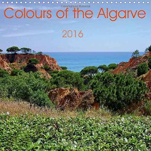 Colours of the Algarve 2016: The Algarve is Like a Painting with Wonderful Colours. (Calvendo Places)