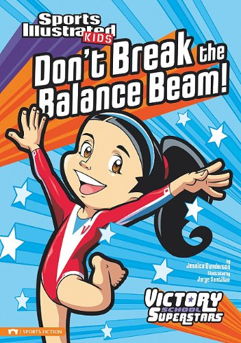 Don`t Break the Balance Beam! (Sports Illustrated Kids Victory School Superstars)