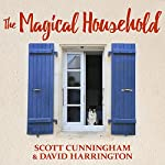 The Magical Household - Spells & Rituals for the Home: Llewellyn's Practical Magick Series | Scott Cunningham,David Harrington