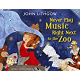 Never Play Music Right Next to the Zoo by John Lithgow and Leeza Hernandez