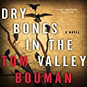 Dry Bones in the Valley: A Novel (       UNABRIDGED) by Tom Bouman Narrated by Joe Barrett