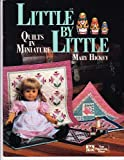 Little by Little: Quilts in Miniature (0943574498) by Hickey, Mary