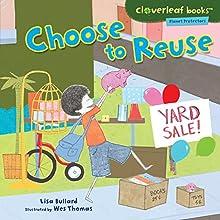 Choose to Reuse | Livre audio Auteur(s) : Lisa Bullard Narrateur(s) :  Intuitive