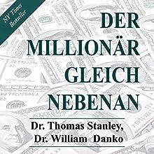 Der Millionär gleich nebenan: Erstaunliche Geheimnisse des Reichtums Hörbuch von Dr. Thomas Stanley, Dr. William Danko Gesprochen von: Uwe Daufenbach