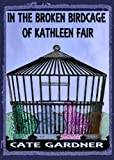 img - for In the Broken Birdcage of Kathleen Fair book / textbook / text book