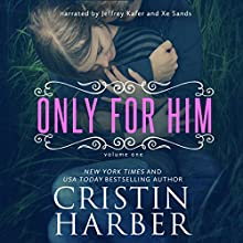 Only for Him: Volume 1 (       UNABRIDGED) by Cristin Harber Narrated by Xe Sands, Jeffrey Kafer