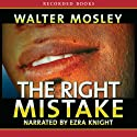 The Right Mistake Audiobook by Walter Mosley Narrated by Ezra Knight