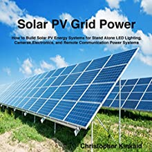 Solar PV Off-Grid Power: How to Build Solar PV Energy Systems for Stand Alone LED Lighting, Cameras, Electronics, Communication, and Remote Site Home Power Systems (       UNABRIDGED) by Christopher Kinkaid Narrated by Dennis E. Morris