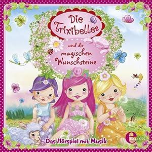 Die Trixibelles und die magischen Wunschsteine Hörspiel
