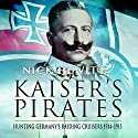 The Kaiser's Pirates: Hunting Germany's Raiding Cruisers 1914-1915 Audiobook by Nick Hewitt Narrated by Roger Clark