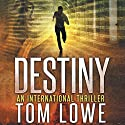 Destiny (       UNABRIDGED) by Tom Lowe Narrated by Mikael Naramore