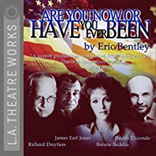 Are You Now or Have You Ever Been? Performance by Eric Bentley Narrated by René Auberjonois, Edward Asner, Bonnie Bedelia, Richard Dreyfuss, James Earl Jones, James Whitmore, Michael York