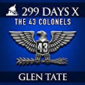 299 Days: The 43 Colonels: 299 Days, Book 10 (       UNABRIDGED) by Glen Tate Narrated by Kevin Pierce