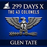 299 Days: The 43 Colonels: 299 Days, Book 10 | Glen Tate