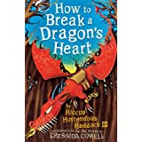 How To Train Your Dragon: How to Break a Dragon's Heartby Cressida Cowell