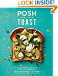 Posh Toast: Over 70 Recipes for Glori...